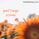 Photo of a sunflower on Good Things Stories on NOt So Mommy... Blog