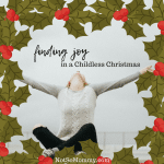 Finding Joy in a Childless Christmas - Blog 1 of Childless Holidays Series