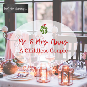 Mr. & Mrs. Claus: A Childless Couple - Blog 6 on Childless Holidays Series on Not So Mommy...
