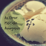 Photo of a broken eggshell on An Error, Mistake, Annoyance Uniquely Me Blog on Not So Mommy...
