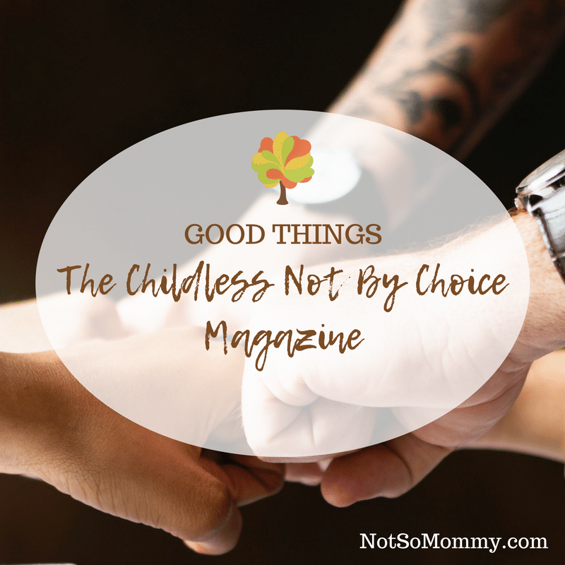 Photo of five hands fist bumping on Good Things: The Childless Not By Choice Magazine - Blog on Not So Mommy...