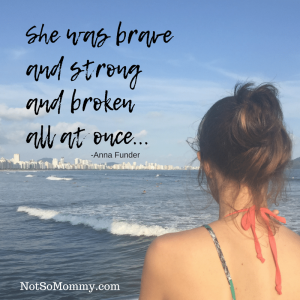 "Photo of a young woman looking out at the ocean with the Anna Funder quote, ""She was brave & strong & broken all at once"" on Not So Mommy..."