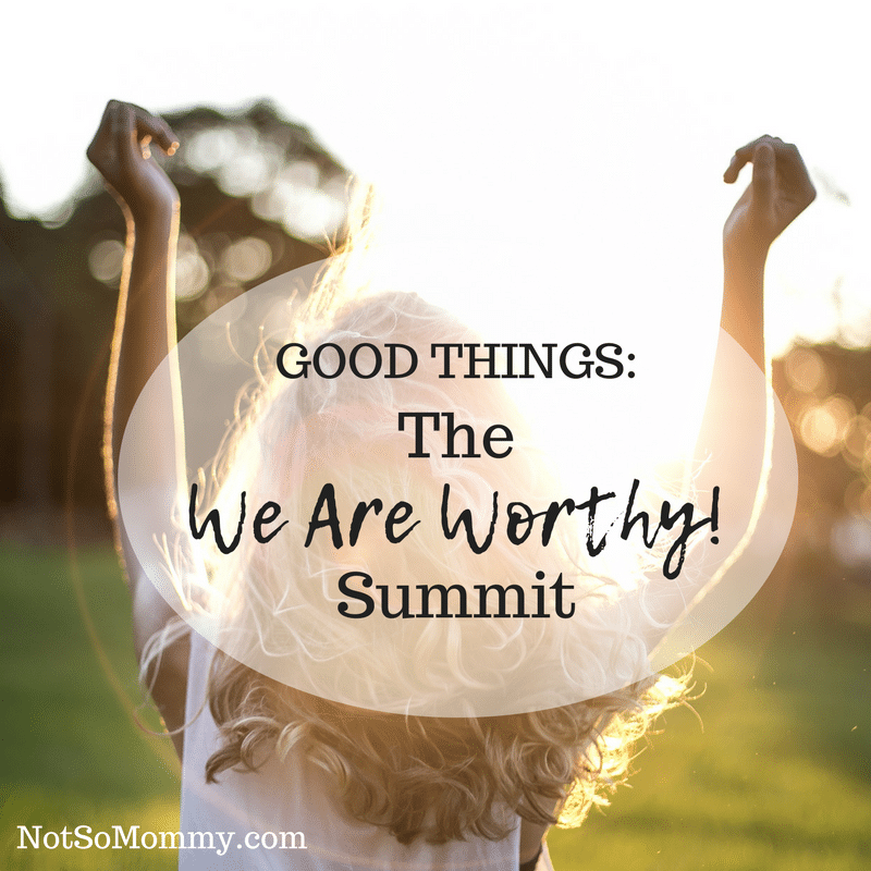 "Photo of a woman standing in the sunlight with her hands raised on The ""We Are Worthy!"" Summit Good Things Blog on Not So Mommy..."