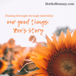 Photo of a sunflower on Our Good Things: Zoe's Story on Not So Mommy..., an infertility/childless blog