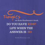 Thoughts on Kate Kaufmann's book, Do You Have Kids? Life When the Answer is No, on Not So Mommy..., a childless blog