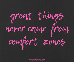 Photo of Great Things Never Came from Comfort Zones on Host Mom Featured Article on Not So Mommy...