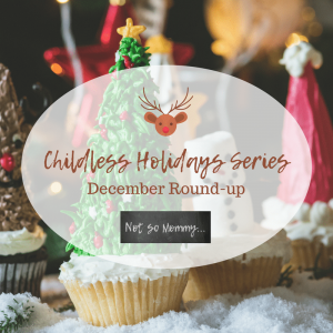 Childless Holidays Series: December Round-up on Not So Mommy...