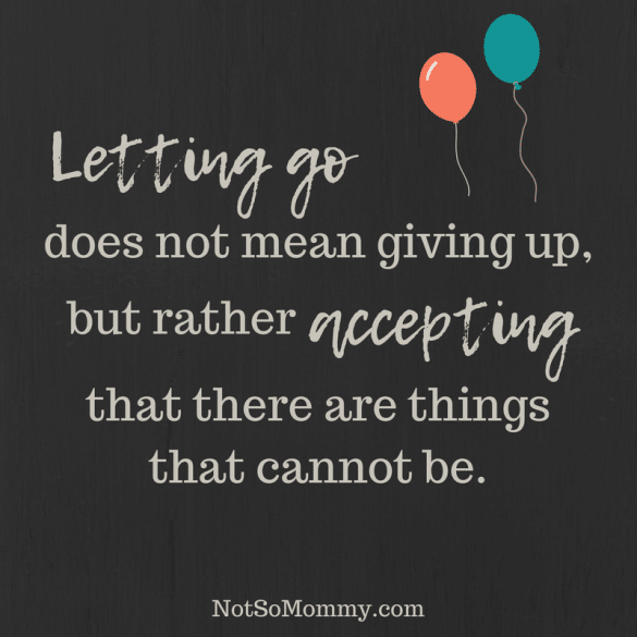Letting go does not mean giving up Quote on To the Childless, Why did you give up? Infertility/Childless Blog on Not So Mommy...
