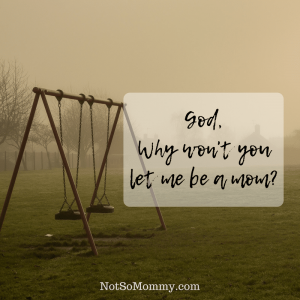 Photo of an empty swingset on God, Why won't you let me be a mom? Childless Blog on Not So Mommy...