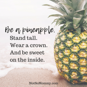 """Photo of a pineapple on a beach with the quote """"Be a pineapple. Stand tall. Wear a crown. And be sweet on the inside."""" on Good Things Bog on Not So Mommy..."""