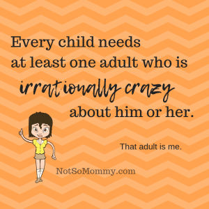 "Social media image which states ""Every child needs at least one adult who is irrationally crazy about him or her. That adult is me."" Posted On Being a Childless Aunt: My Favorite Nephew . . ."