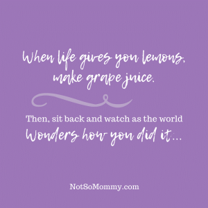 When life gives you lemons, make grape juice - Quote on Not So Mommy..., an infertility and childless blog